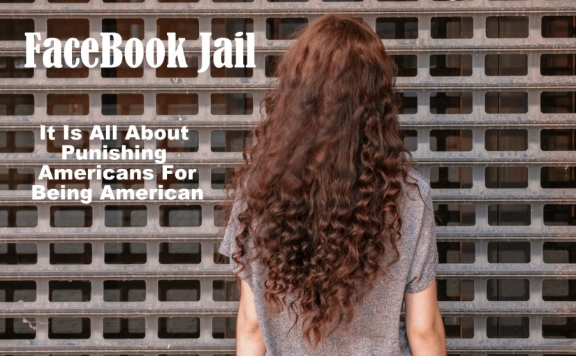 FaceBook Jail – Training Americans To Unquestionably Obey Their Globalist Masters…