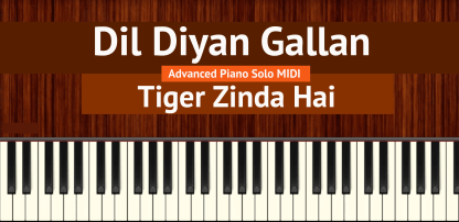 Dil Diyan Gallan Advanced Piano Solo MIDI