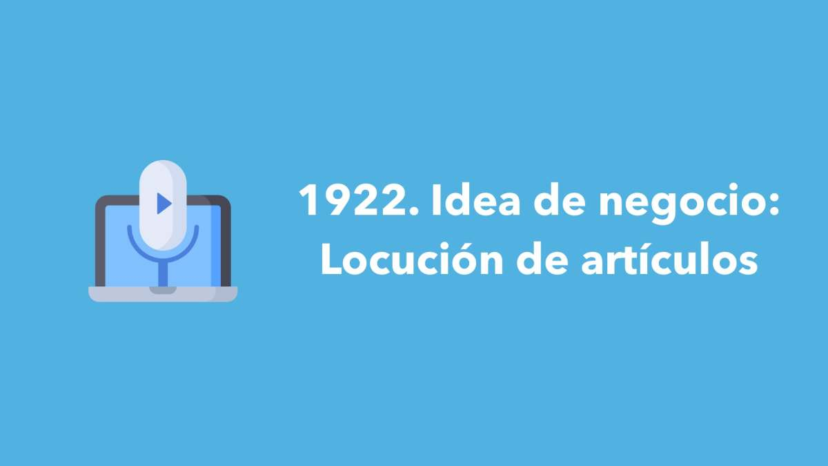 1922. Idea de negocio: Locución de artículos