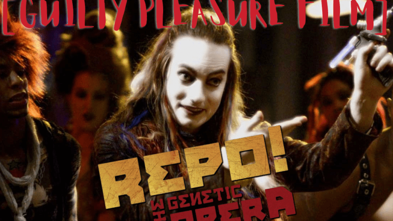 Repo! The Genetic Opera [Guilty Pleasure Film]