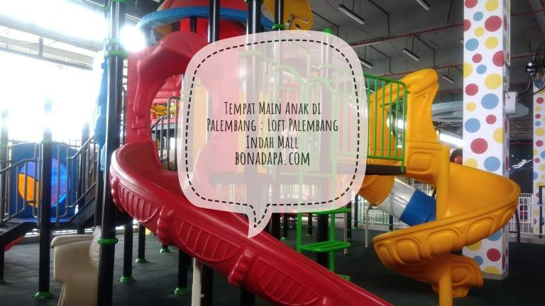 Tempat Main Anak di Palembang : Loft Palembang Indah Mall