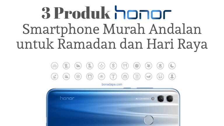 3 Produk Honor Smartphone Murah Andalan untuk Ramadan dan Hari Raya