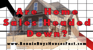 Are Home Sales Headed Down?
