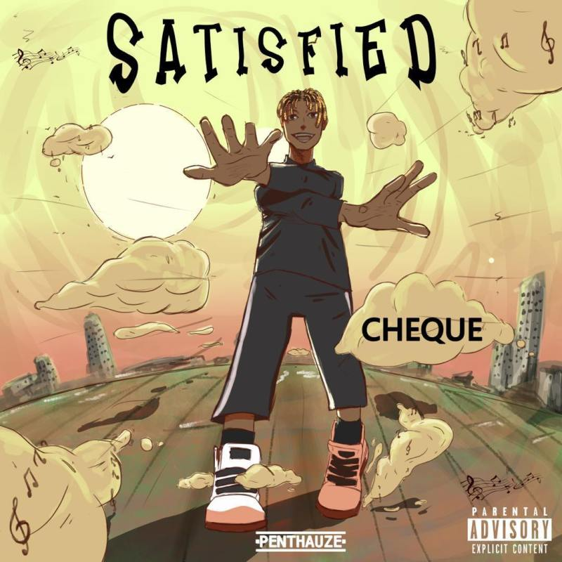 """Phyno Presents: Cheque – """"Satisfied"""""""
