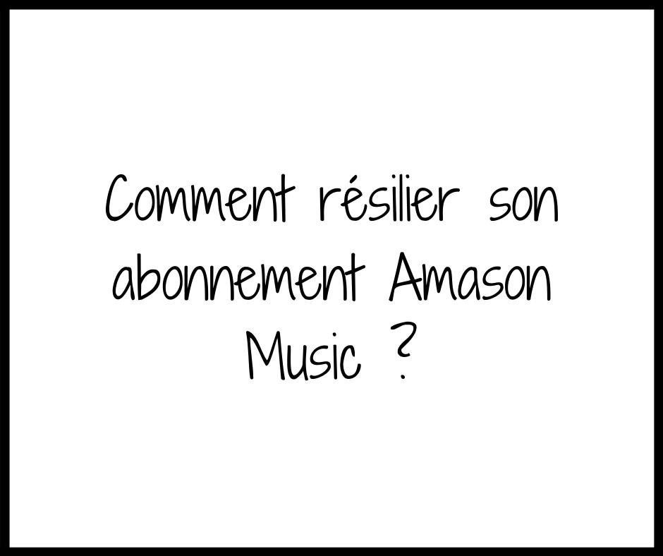 Comment résilier Amazon Music ?