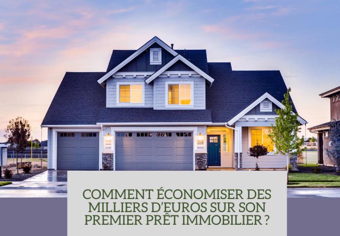 Comment économiser des milliers d'euros sur son premier prêt immobilier?
