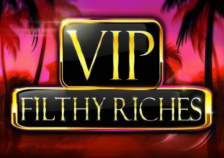VIP Filthy Riches – od multiplikatora do glamura!