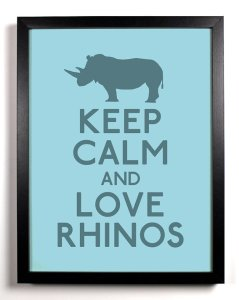 Keep Calm and Love Rhinos