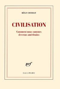 Civilisation, Comment nous sommes devenus américains