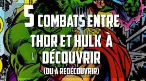 5 combats entre Thor et Hulk à découvrir