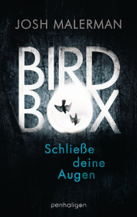Bird Box. Schließe deine Augen von Josh Malerman