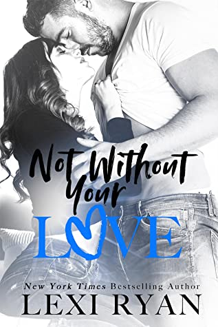 REVIEW ➞ Not Without Your Love by Lexi Ryan