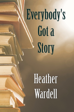 Guest Review: Everybody's Got a Story by Heather Wardell