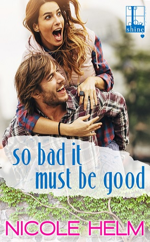 Guest Review: So Bad It Must Be Good by Nicole Helm