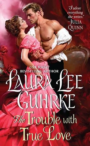 Review: The Trouble with True Love by Laura Lee Guhrke