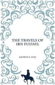 The Travels of Ibn Fudayl by George R.Sole (Darf Publishers)