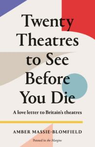 Twenty Theatres to See Before You Die by Amber Massie-Blomfield bookblast diary