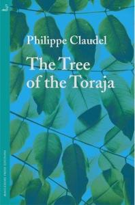 The Tree of the Toraja by Phillippe Claudel bookblast diary