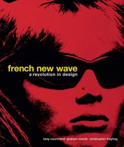 French New Wave A Revolution in Design by Tony Nourmond, Graham Marsh, Christopher Frayling