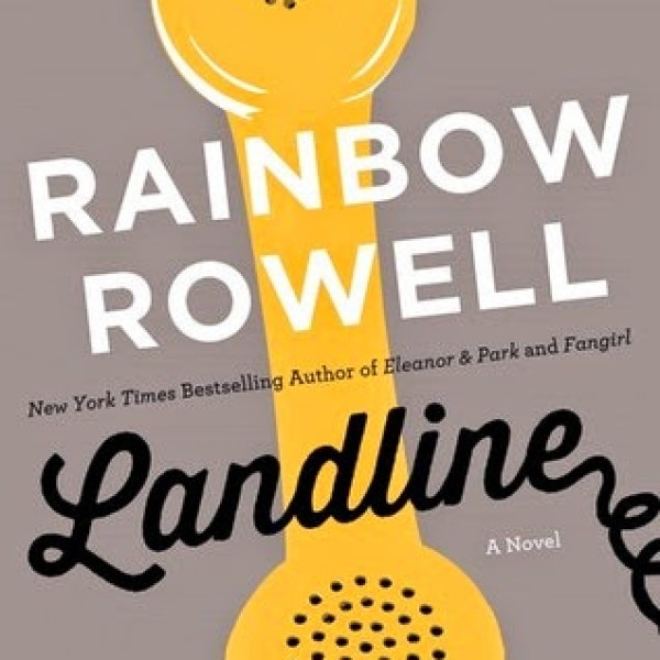 """Call Me, Call Me, Any, Anytime"": Landline by Rainbow Rowell"