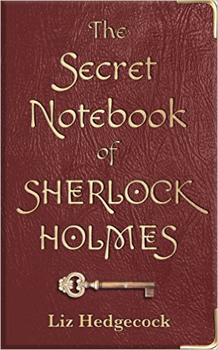 Book Cover: THE SECRET NOTEBOOK OF SHERLOCK HOLMES by Liz Hedgecock