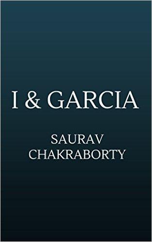 Book Cover: I & GARCIA by Saurav Chakraborty