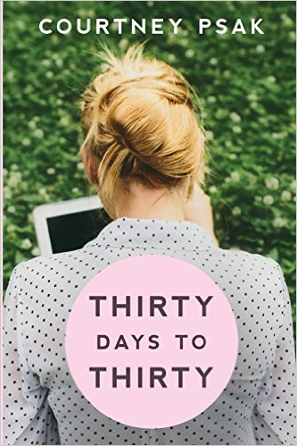 Book Cover: THIRTY DAYS TO THIRTY by Courtney Psak