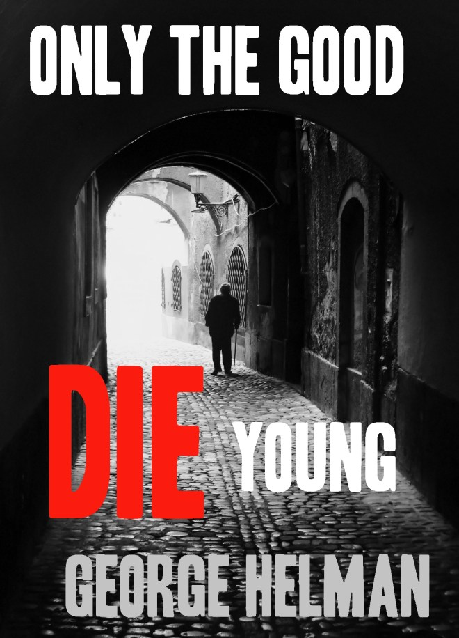 Book Cover: ONLY THE GOOD DIE YOUNG by George Helman