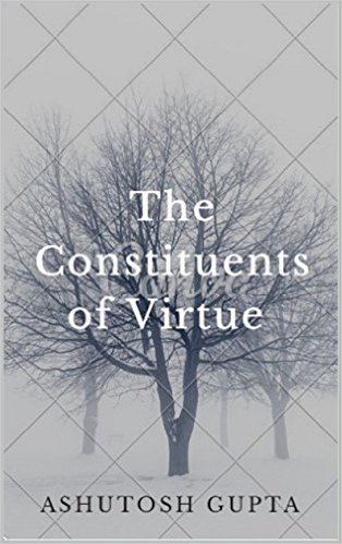 Book Cover: The Constituents of Virtue by Ashutosh Gupta