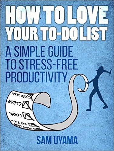 Book Cover: How To Love Your To Do List by Sam Uyama