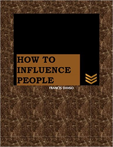 Book Cover: HOW TO INFLUENCE PEOPLE by Francis Danso
