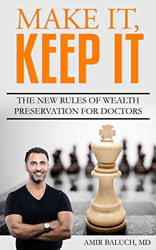 Book Cover: Make It, Keep It: The New Rules of Wealth Preservation for Doctors by Amir Baluch
