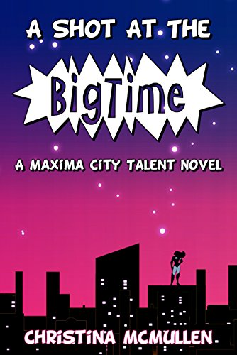 Book Cover: A Shot at the Big Time byChristina McMullen