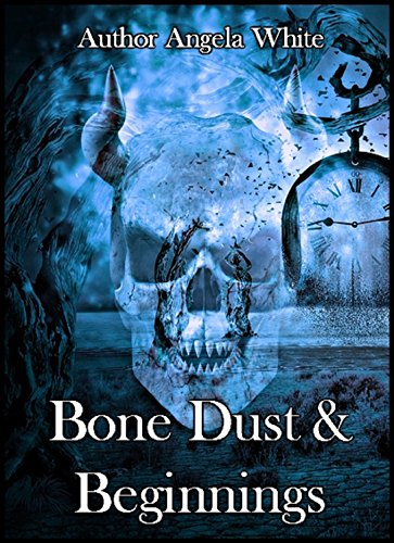 Book Cover: Bone Dust and Beginnings by Angela White