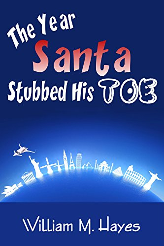 Book Cover: The Year Santa Stubbed His Toe by William M Hayes