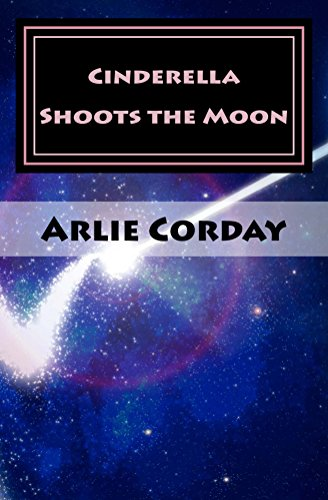 Book Cover: Cinderella Shoots the Moon by Arlie Corday