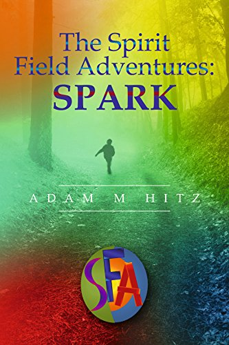 Book Cover: The Spirit Field Adventures: Spark by Adam M. Hitz