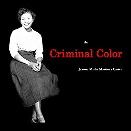 Book Cover: The Criminal Color by Jeanne Misha Martinez Carter