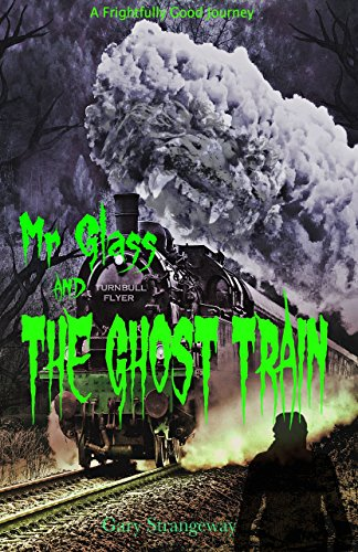 Book Cover: Mr Glass And The Ghost Train byGary Strangeway