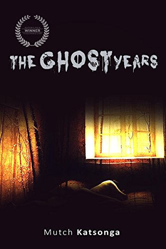 Book Cover: The Ghost Years byMutch Katsonga