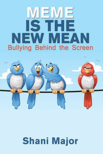 Book Cover: Meme is the New Mean Bullying Behind The Screen by Shani Major