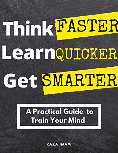 Think Faster Learn Quicker Get Smarter by Raza Imam