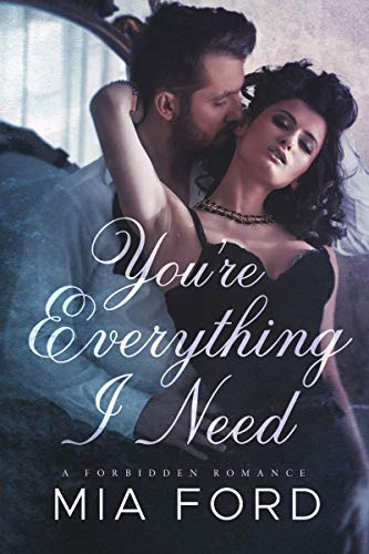 You're Everything I Need A Forbidden Romance by Mia Ford