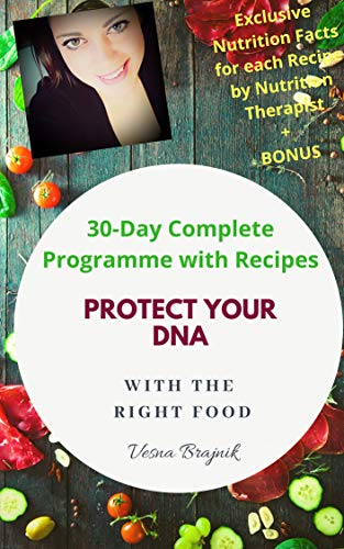 Protect your DNA with the right food, the Ultimate 30-Day Nutritional Programme to prevent degenerative disease by Vesna Brajnik