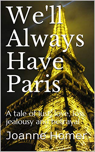 We'll Always Have Paris A tale of lust love loss jealousy and betrayal by Joanne Homer