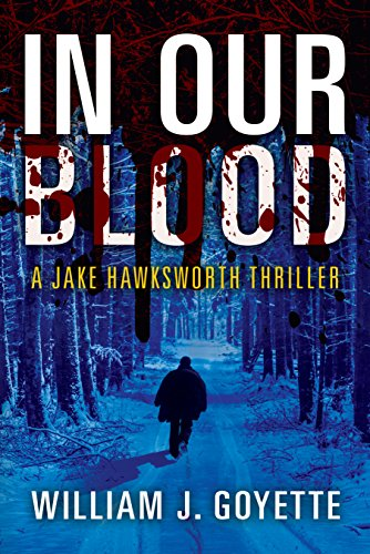 In Our Blood A Jake Hawksworth Thriller by William J. Goyette