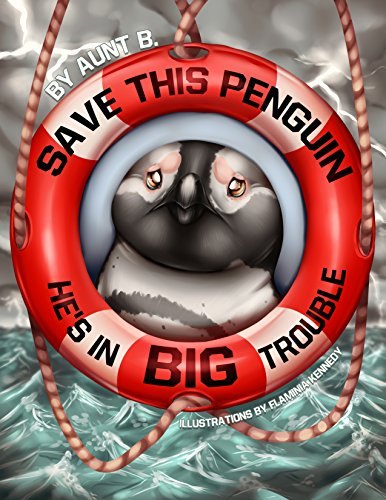 Save This Penguin He's In Big Trouble (Garson The Penguin Book 1) by Aunt B