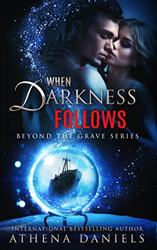 When Darkness Follows (Beyond the Grave series #4) by Athena Daniels