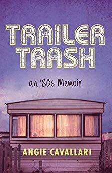 Trailer Trash: an '80s Memoir by Angie Cavallari