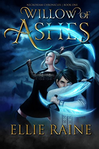 Willow of Ashes: A Necromancer Epic Fantasy (NecroSeam Chronicles Book 1) by Ellie Raine